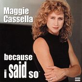 Because I Said So by Maggie Cassella