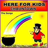 Chauntown (The Songs) by Here For Kids