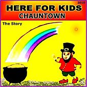 Chauntown (The Story) by Here For Kids