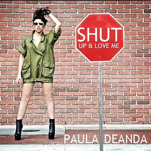 Shut up and Love Me by Paula Deanda