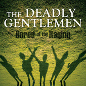 Bored Of The Raging by The Deadly Gentlemen