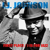 J.J. Johnson: First Place / J Is For Jazz by J.J. Johnson