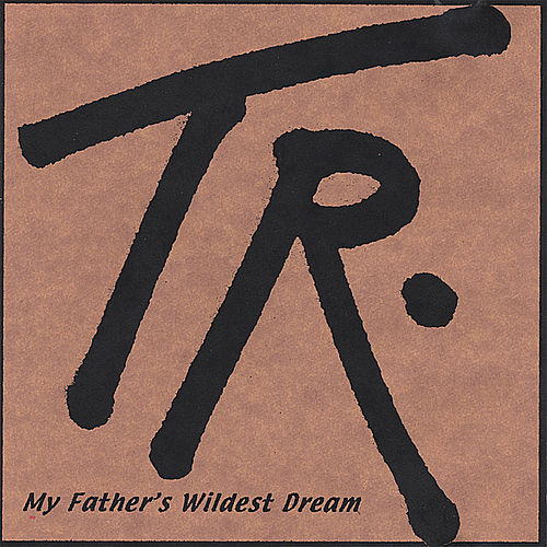 My Father's Wildest Dream by Tr Ritchie