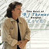 The Best Of Bj Thomas Gospel Live by B.J. Thomas