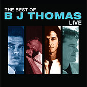 The Best Of Bj Thomas Live by B.J. Thomas