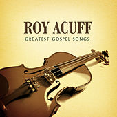 Greatest Gospel Songs by Roy Acuff