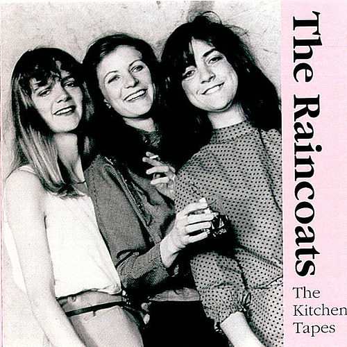 The Kitchen Tapes by The Raincoats