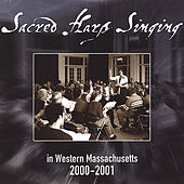 Sacred Harp Singing in Western Massachusetts 2000-2001 by Western Massachusetts Sacred Harp Convention