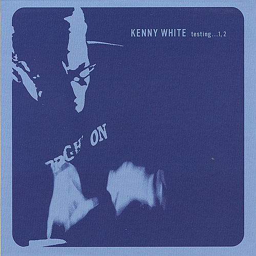 testing. . . 1, 2 by Kenny White