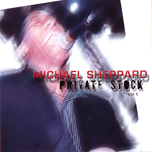Private Stock by Michael Sheppard