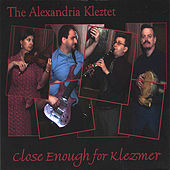 Close Enough for Klezmer by The Alexandria Kleztet