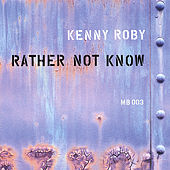 Rather Not Know by Kenny Roby