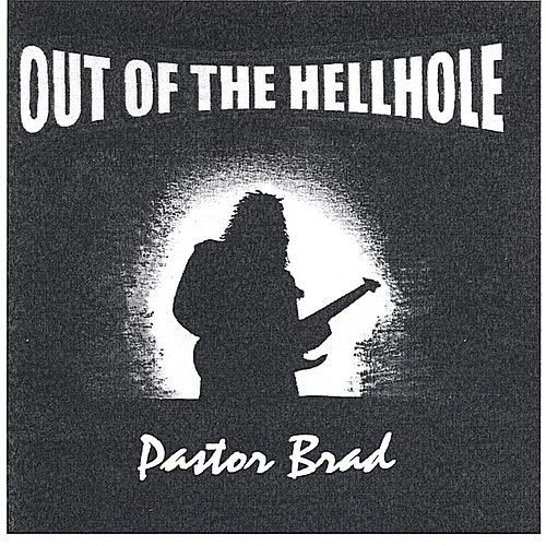 Out of the Hellhole by Pastor Brad