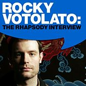 Rocky Votolato: The Rhapsody Interview by Rocky Votolato