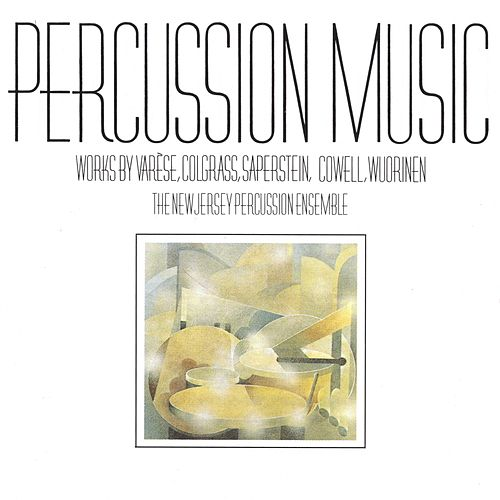 Percussion Music: Works by Varese, Colgrass, Saperstein, Cowell, Wuorinen by The New Jersey Percussion Ensemble