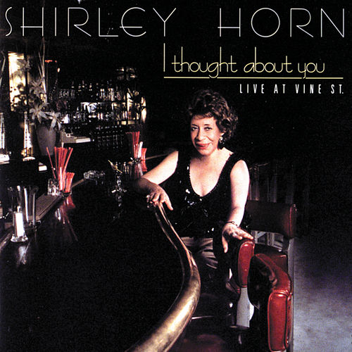 I Thought About You: Live At Vine Street by Shirley Horn