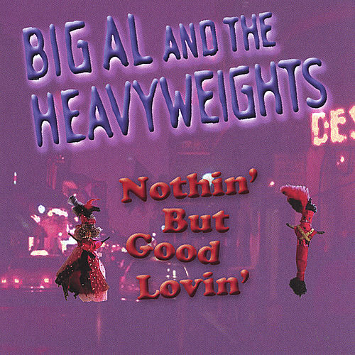 Nothin' But Good Lovin' by Big Al & The Heavyweights