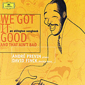 We Got It Good And That Ain't Bad by Andre Previn