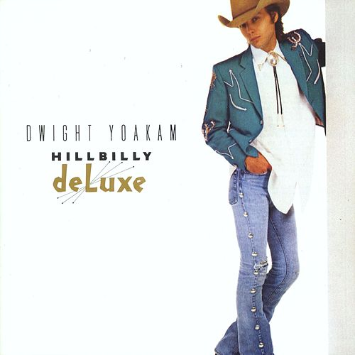 Hillbilly Deluxe by Dwight Yoakam