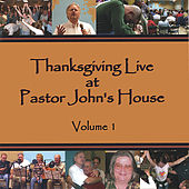 Thanksgiving Live at Pastor John's House, Volume 1 by John Clark