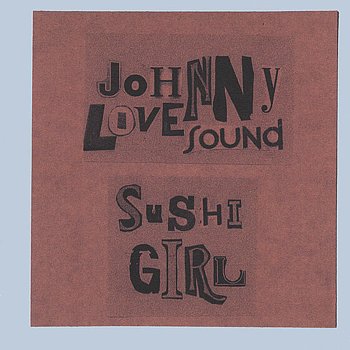 Sushi Girl by Johnny Love Sound