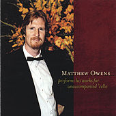 Matthew Owens Performs His Works for Unaccompanied 'Cello by Matthew Owens