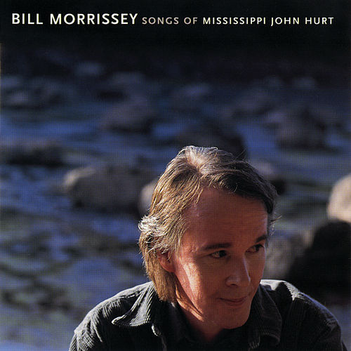 Songs Of Mississippi John Hurt by Bill Morrissey