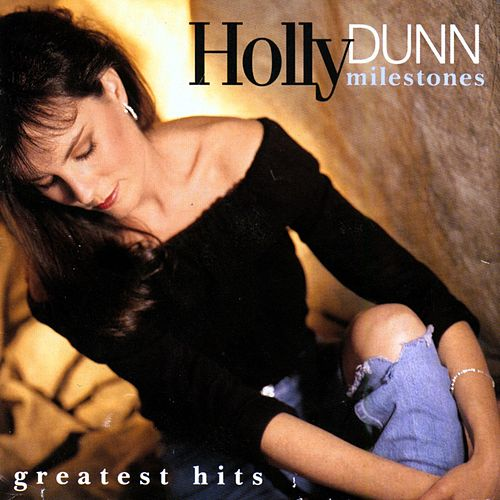 Milestones - Greatest Hits by Holly Dunn