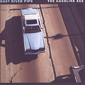 The Gasoline Age by East River Pipe