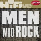 Rhino Hi-Five: Men Who Rock by Various Artists