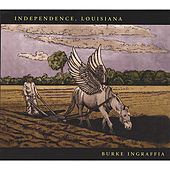 Independence, Louisiana by Burke Ingraffia