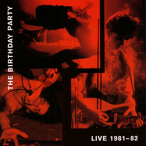 Live 1981-82 by The Birthday Party