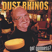 Got Guinness by Dust Rhinos