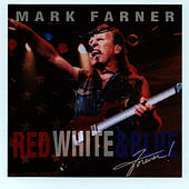 Red, White & Blue Forever by Mark Farner