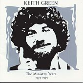 The Ministry Years Vol. 1: 1977-1979 by Keith Green