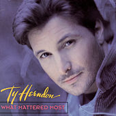 What Mattered Most by Ty Herndon