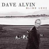 Blind Love by Dave Alvin