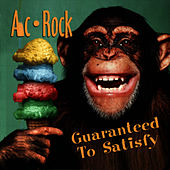 Guaranteed To Satisfy by Ac-rock
