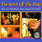 The Spirit Of The Flute: Flute And Pipe Music From Around The World by Various Artists