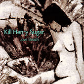 Love Beach by Kill Henry Sugar