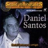 Serie Inmortales - Daniel Santos Y Sus Amigos by Daniel Santos