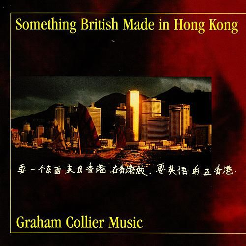 Something British Made In Hong Kong by Graham Collier Music