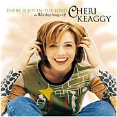 There Is Joy in the Lord: The Worship Songs of Cheri Keaggy by Cheri Keaggy