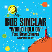 World Hold On (Children Of The Sky) by Bob Sinclar