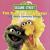 Bird Is The Word!: Big Bird's Favorite Songs by Sesame Street