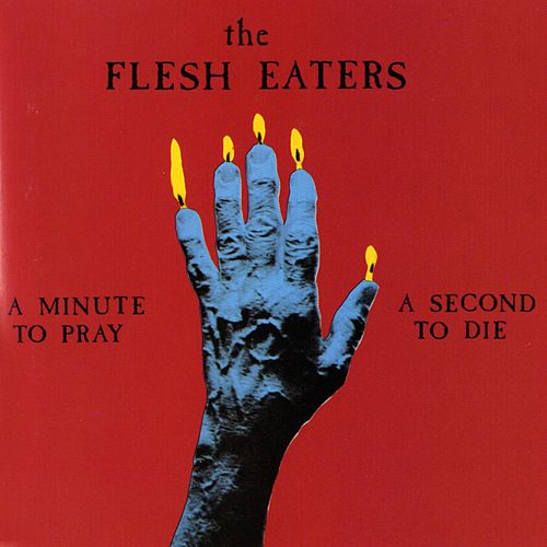 A Minute To Pray, A Second To Die by The Flesh Eaters