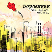 Wide-Eyed And Mystified by Downhere