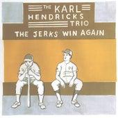 The Jerks Win Again by Karl Hendricks Trio