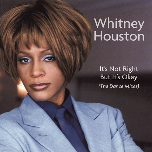 It's Not Right But It's Okay (The Dance Mixes) by Whitney Houston