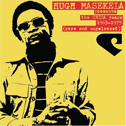 Presents The Chisa Years 1965-1975 (Rare & Unreleased) by Hugh Masekela